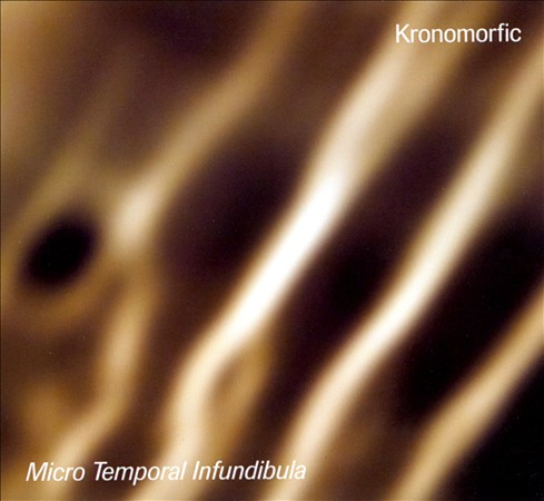 "Read ""Kronomorfic: Micro Temporal Infundibula"" reviewed by Robert Bush"